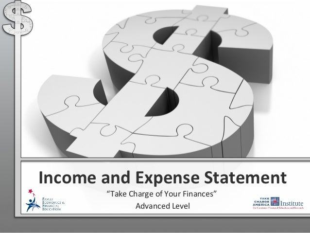 "Income and Expense Statement       ""Take Charge of Your Finances""              Advanced Level"
