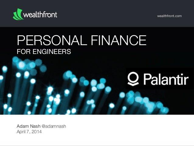 FOR ENGINEERS PERSONAL FINANCE wealthfront.com Adam Nash @adamnash April 7, 2014