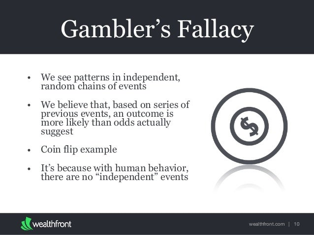 the gambler s fallacy the fallacy of A fallacy in which an inference is drawn on the assumption that a series of chance events will determine the outcome of a subsequent event also called the monte carlo fallacy, the negative recency effect, or the fallacy of the maturity of chances.