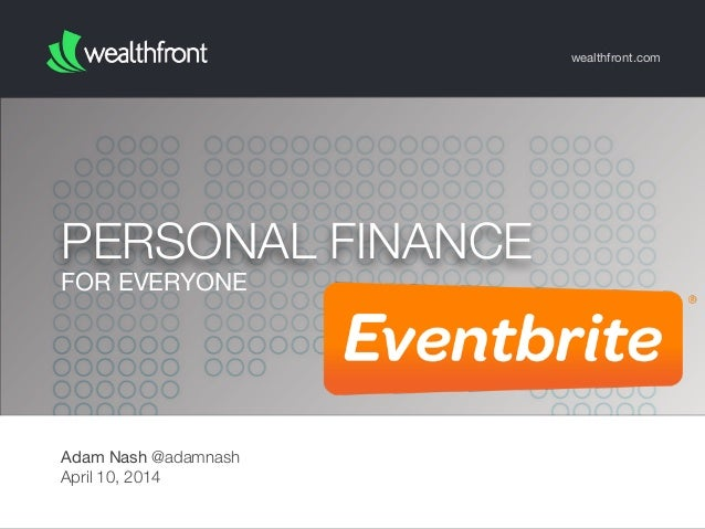 FOR EVERYONE PERSONAL FINANCE wealthfront.com Adam Nash @adamnash April 10, 2014