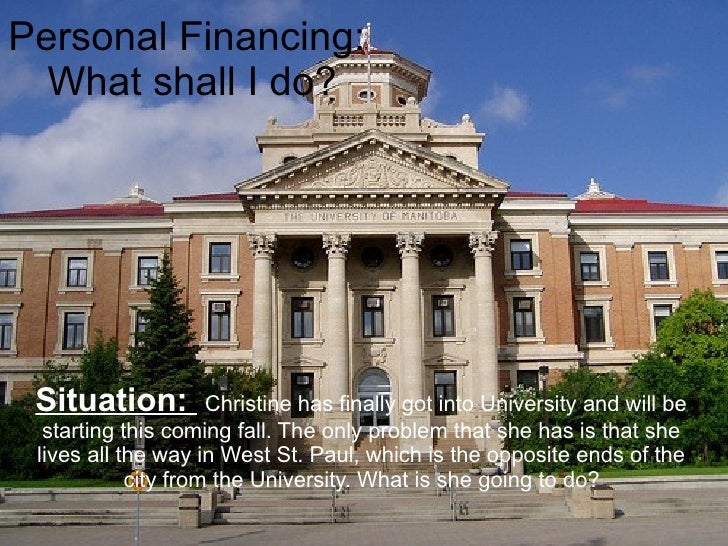Personal Financing:   What shall I do?      Situation:          Christine has finally got into University and will be   st...