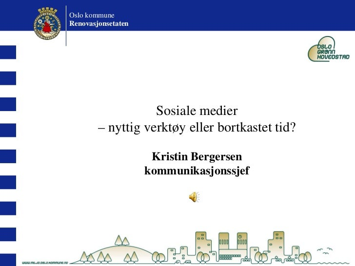 Oslo kommuneRenovasjonsetaten                   Sosiale medier        – nyttig verktøy eller bortkastet tid?              ...