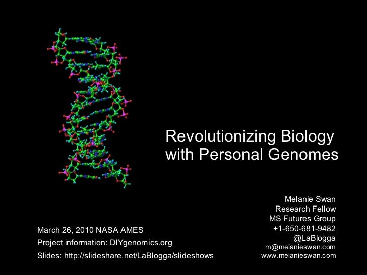 Revolutionizing Biology  with Personal Genomes Melanie Swan  Research Fellow MS Futures Group +1-650-681-9482 @LaBlogga [e...
