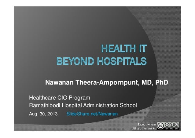 Nawanan Theera-Ampornpunt, MD, PhD Healthcare CIO Program Ramathibodi Hospital Administration School Aug. 30, 2013 SlideSh...