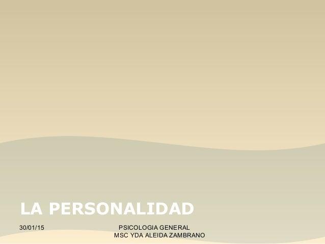 LA PERSONALIDAD 30/01/15 PSICOLOGIA GENERAL MSC YDA ALEIDA ZAMBRANO