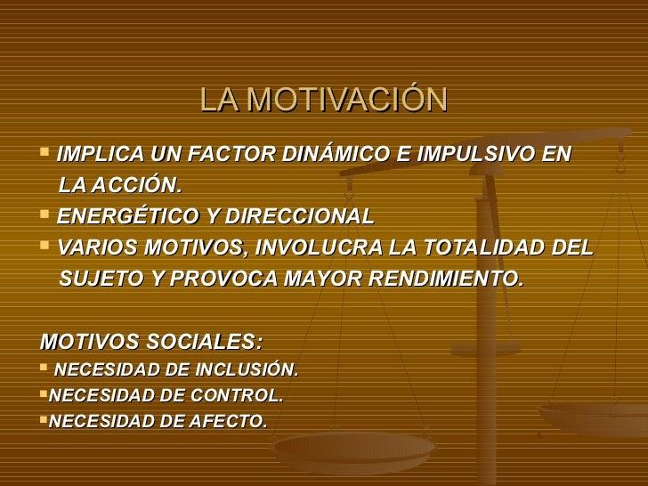 LA MOTIVACIÓN IMPLICA UN FACTOR DINÁMICO E IMPULSIVO EN  LA ACCIÓN. ENERGÉTICO Y DIRECCIONAL VARIOS MOTIVOS, INVOLUCRA ...