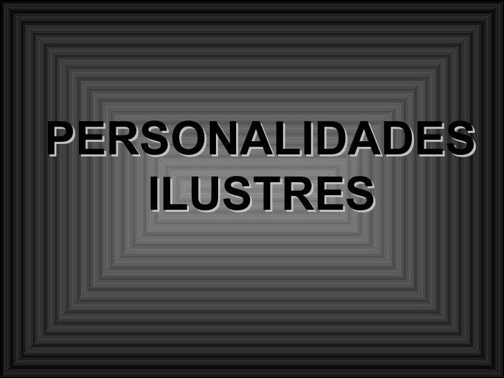 PERSONALIDADES   ILUSTRES