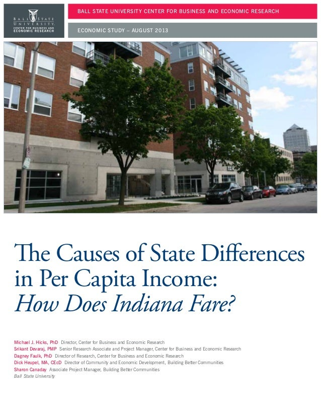 The Causes of State Differences in Per Capita Income: How Does Indiana Fare? Michael J. Hicks, PhD Director, Center for Bu...