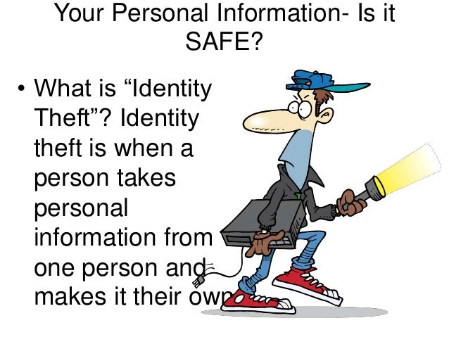 """Your Personal Information- Is it              SAFE?• What is """"Identity  Theft""""? Identity  theft is when a  person takes  p..."""