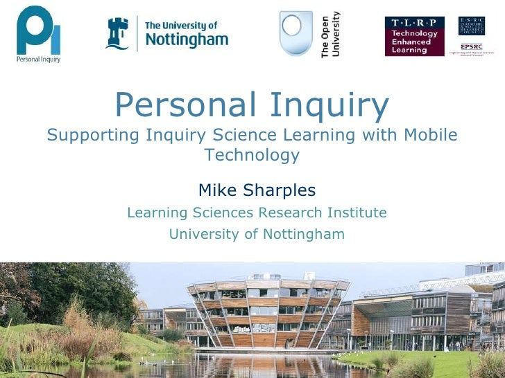 Personal InquirySupporting Inquiry Science Learning with Mobile Technology<br />Mike Sharples<br />Learning Sciences Resea...