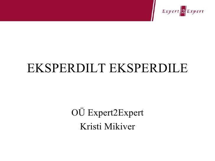 EKSPERDILT EKSPERDILE OÜ Expert2Expert Kristi Mikiver