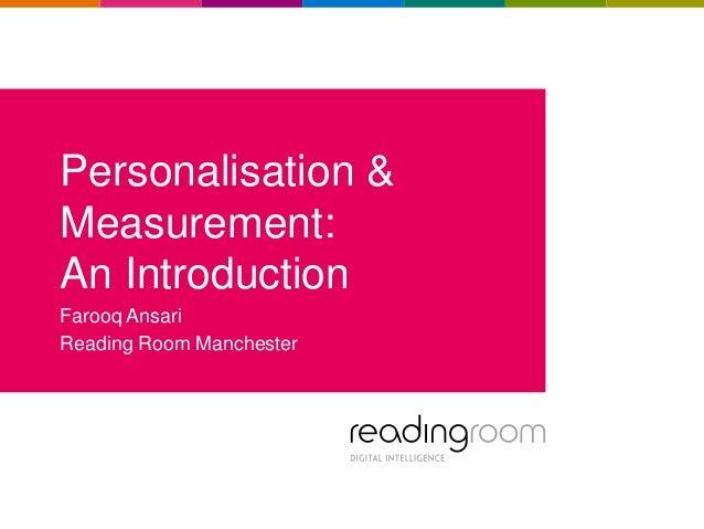 Personalisation & Measurement: An Introduction Farooq Ansari Reading Room Manchester