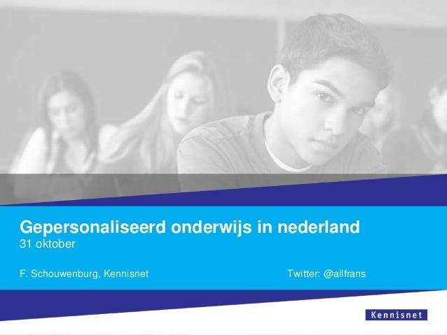Gepersonaliseerd onderwijs in nederland 31 oktober F. Schouwenburg, Kennisnet  Twitter: @allfrans