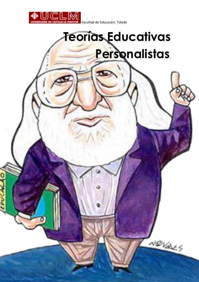 Facultad de Educación. Toledo Teorías Educativas Personalistas.