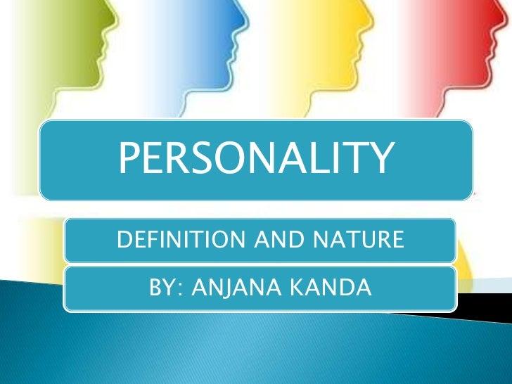 PERSONALITYDEFINITION AND NATURE  BY: ANJANA KANDA