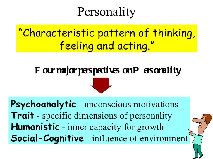 """Personality """" Characteristic pattern of thinking, feeling and acting."""" Four major perspectives on Personality Psychoanalyt..."""
