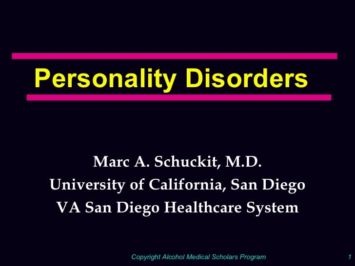Personality Disorders Marc A. Schuckit, M.D. University of California, San Diego VA San Diego Healthcare System