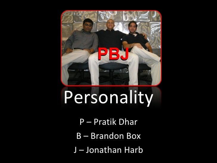 Personality P – Pratik Dhar B – Brandon Box J – Jonathan Harb