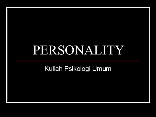 PERSONALITY Kuliah Psikologi Umum