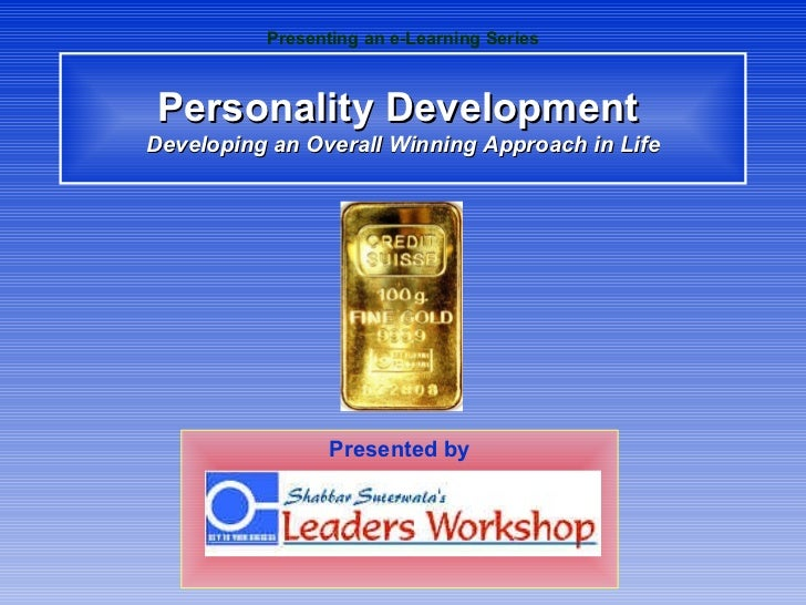 Personality Development  Developing an Overall Winning Approach in Life Presenting an e-Learning Series Presented by