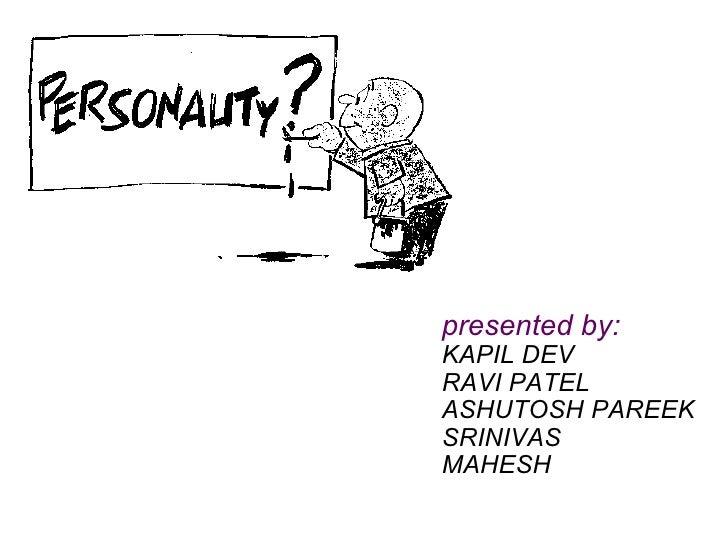 presented by: KAPIL DEV RAVI PATEL ASHUTOSH PAREEK SRINIVAS MAHESH