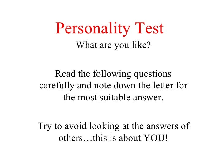 Personality Test What are you like? Read the following questions carefully and note down the letter for the most suitable ...
