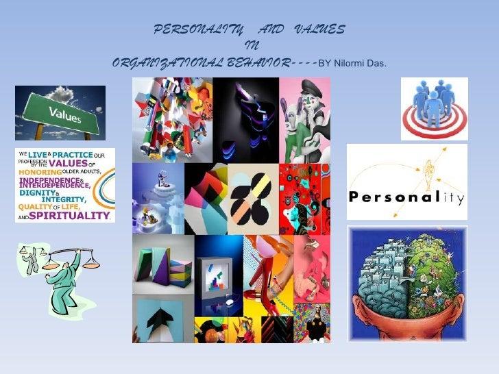PERSONALITY     AND VALUES                 INORGANIZATIONAL BEHAVIOR----BY Nilormi Das.