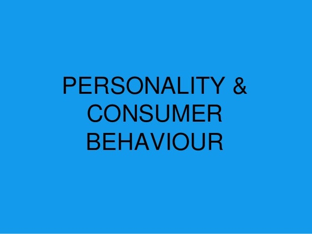 personality and self concept in consumer behaviour Self-concept refers to the image with have of ourselves  self-concept is  generally thought of as our individual perceptions of our behavior, abilities,  our  personal identity includes such things as personality traits and other.