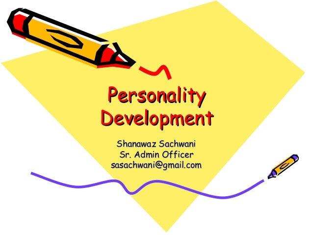 PersonalityPersonality DevelopmentDevelopment Shanawaz SachwaniShanawaz Sachwani Sr. Admin OfficerSr. Admin Officer sasach...