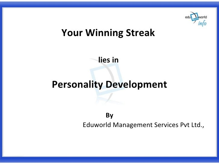 <ul><li>Your Winning Streak  </li></ul><ul><li>lies in  </li></ul><ul><li>Personality Development </li></ul><ul><li>By </l...