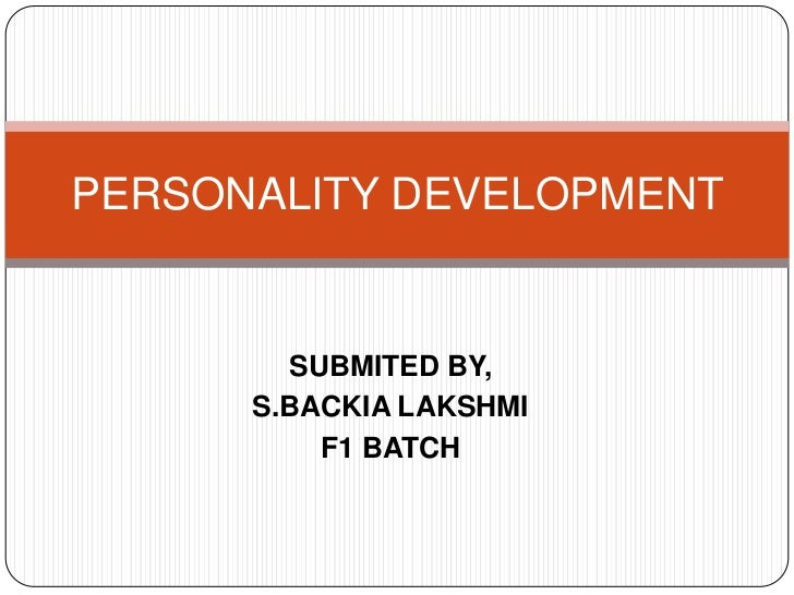 SUBMITED BY,<br />S.BACKIA LAKSHMI<br />F1 BATCH<br />PERSONALITY DEVELOPMENT<br />