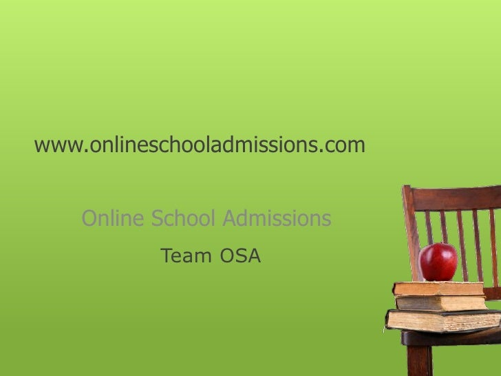 www.onlineschooladmissions.com<br />Online School Admissions<br />Team OSA<br />