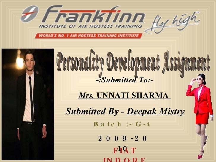 -:Submitted To:- Mrs.  UNNATI SHARMA   Submitted By -  Deepak Mistry Batch :- G-4 2009-2010 Personality Development Assign...