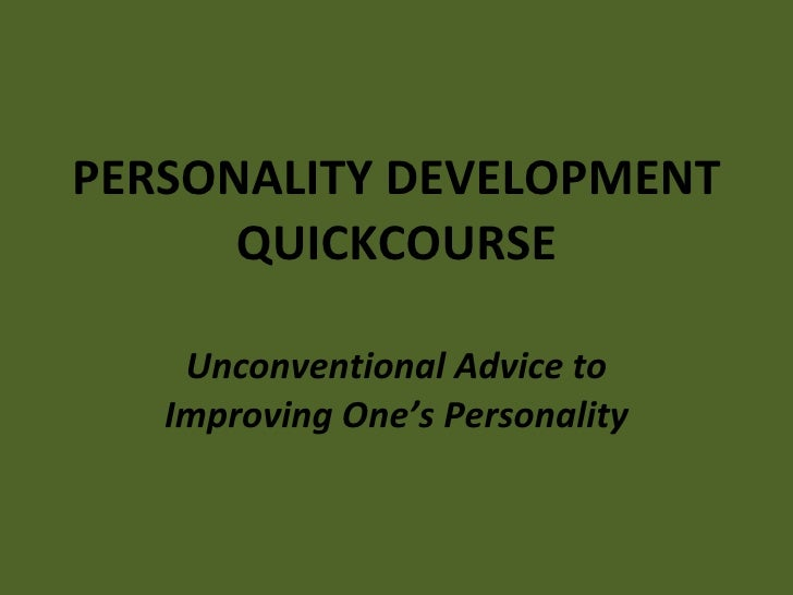 PERSONALITY DEVELOPMENT QUICKCOURSE Unconventional Advice to Improving One's Personality