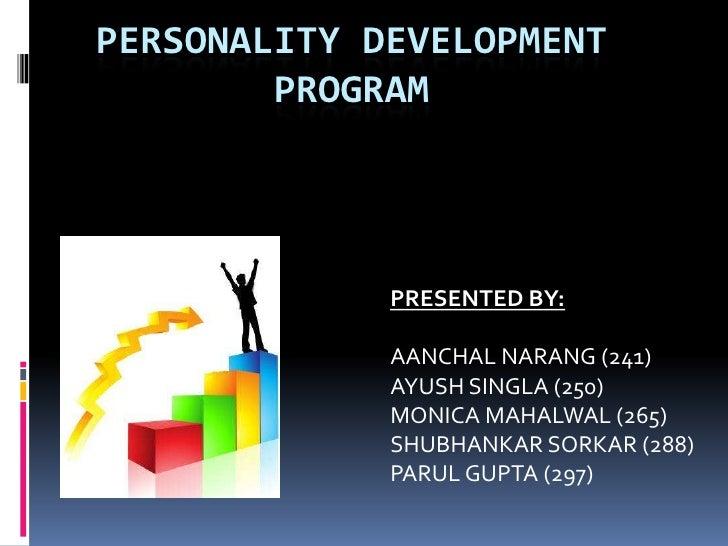 Personality Development Program<br />PRESENTED BY:<br />AANCHAL NARANG (241)<br />AYUSH SINGLA (250)<br />MONICA MAHALWAL ...