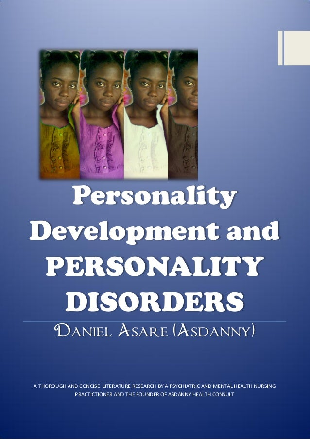 Personality Development and PERSONALITY DISORDERS Daniel Asare (Asdanny)  A THOROUGH AND CONCISE LITERATURE RESEARCH BY A ...