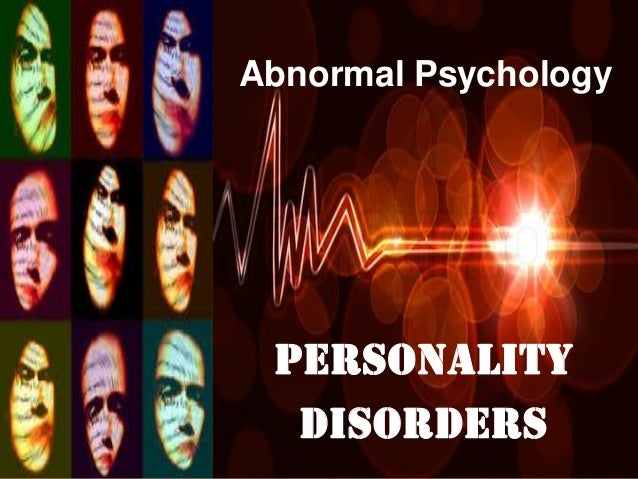 PERSONALITY DISORDERS Abnormal Psychology