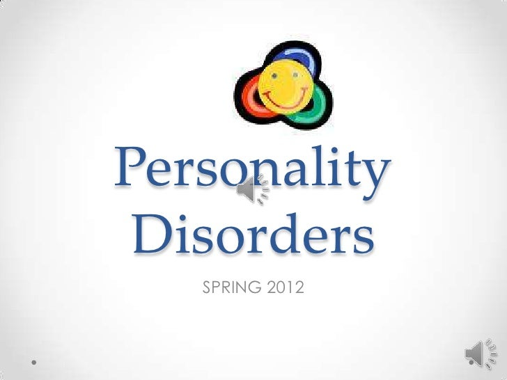 Personality Disorders   SPRING 2012