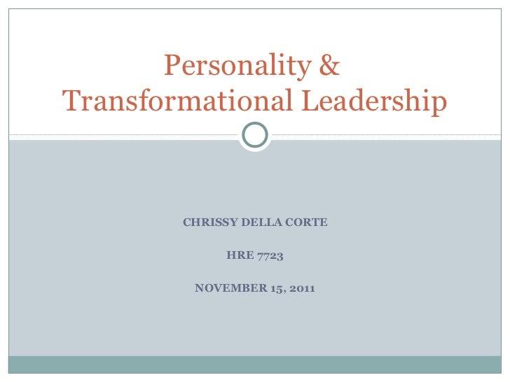 CHRISSY DELLA CORTE HRE 7723 NOVEMBER 15, 2011 Personality &  Transformational Leadership