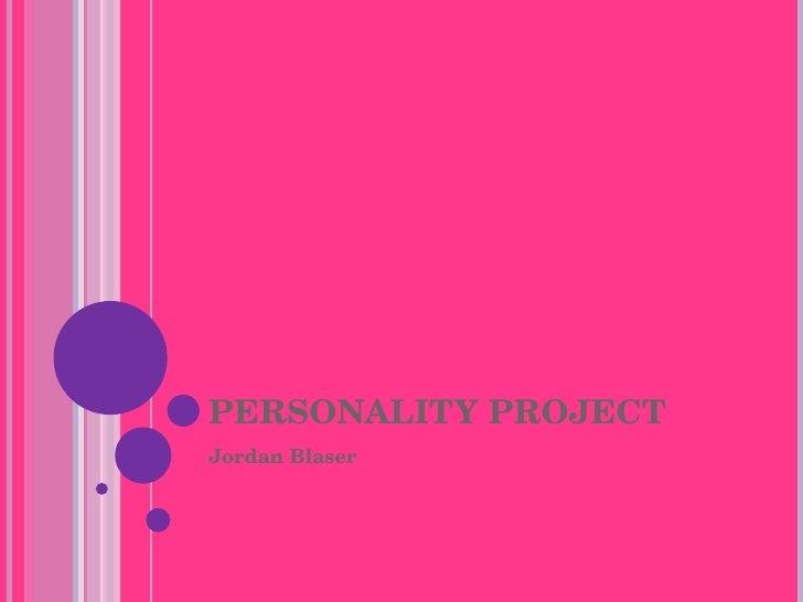 PERSONALITY PROJECT  Jordan Blaser