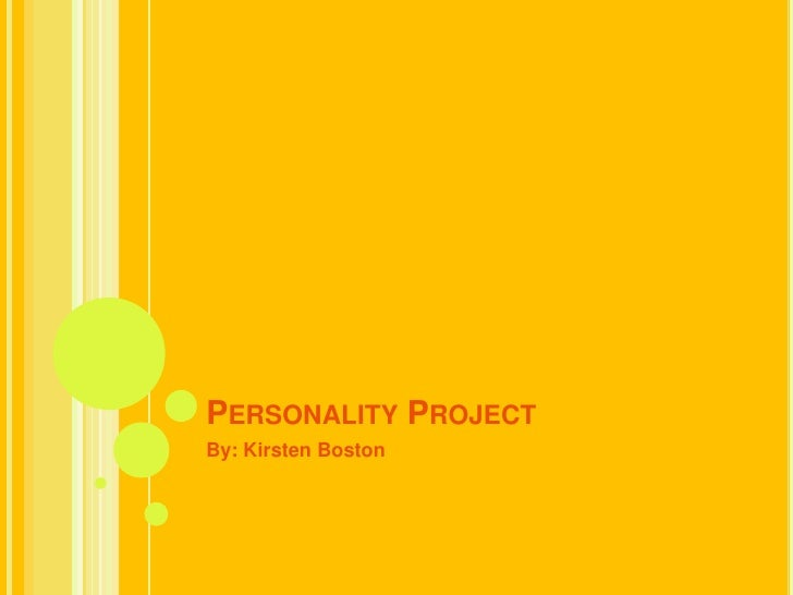 Personality Project<br />By: Kirsten Boston<br />