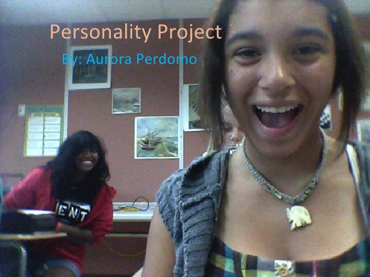 Personality Project By: Aurora Perdomo