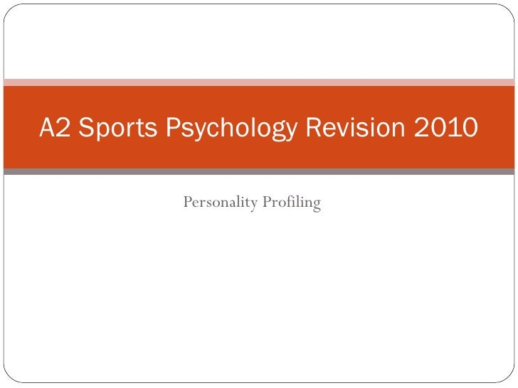 Personality Profiling  A2 Sports Psychology Revision 2010