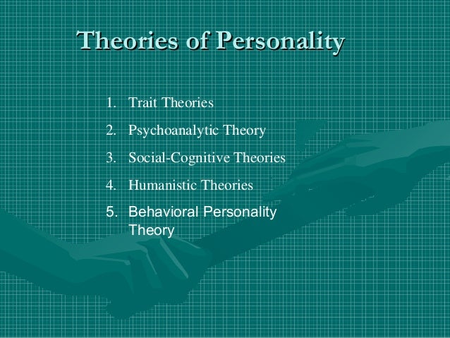 essays on personality theories Read psy/405 humanistic and existential personality theories paper from the story psychology essays (uop) by ladydreamweaver90 (sam) with 210 reads psychology.
