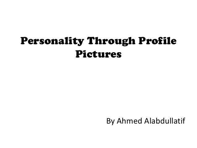 Personality Through ProfilePicturesBy Ahmed Alabdullatif