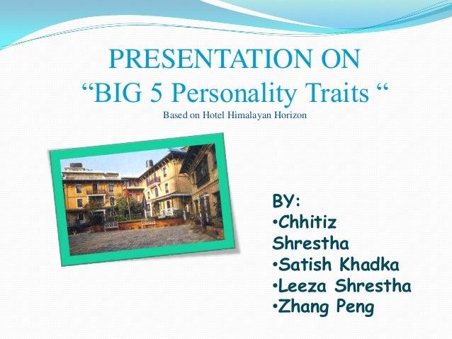 "PRESENTATION ON""BIG 5 Personality Traits ""       Based on Hotel Himalayan Horizon                               BY:       ..."