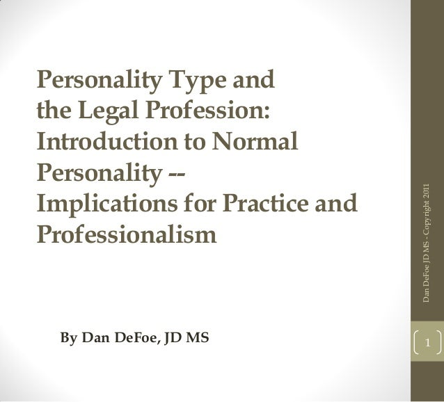 By Dan DeFoe, JD MS  Dan DeFoe JD MS - Copyright 2011  Personality Type and the Legal Profession: Introduction to Normal P...