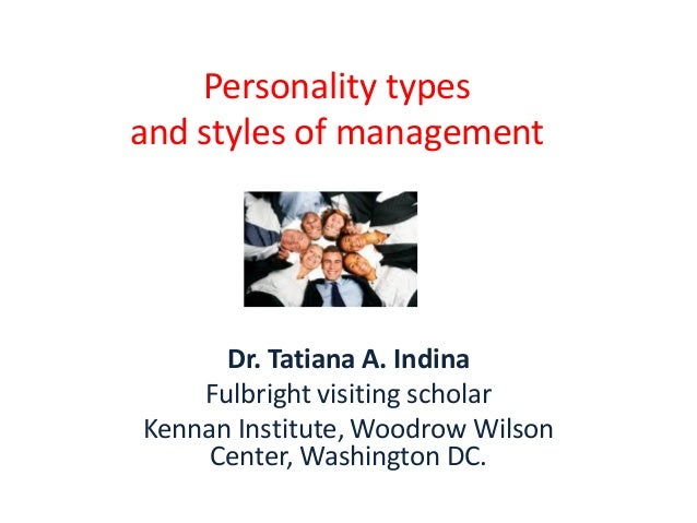Personality typesand styles of management      Dr. Tatiana A. Indina    Fulbright visiting scholarKennan Institute, Woodro...
