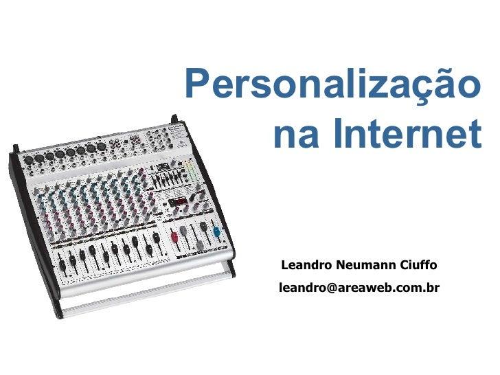 Personalização na Internet Leandro Neumann Ciuffo [email_address]