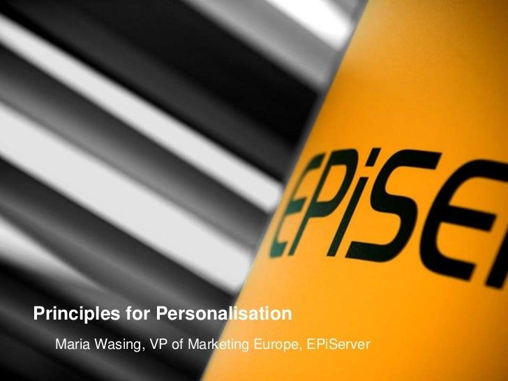 Principles for Personalisation<br />Maria Wasing, VP of Marketing Europe, EPiServer<br />